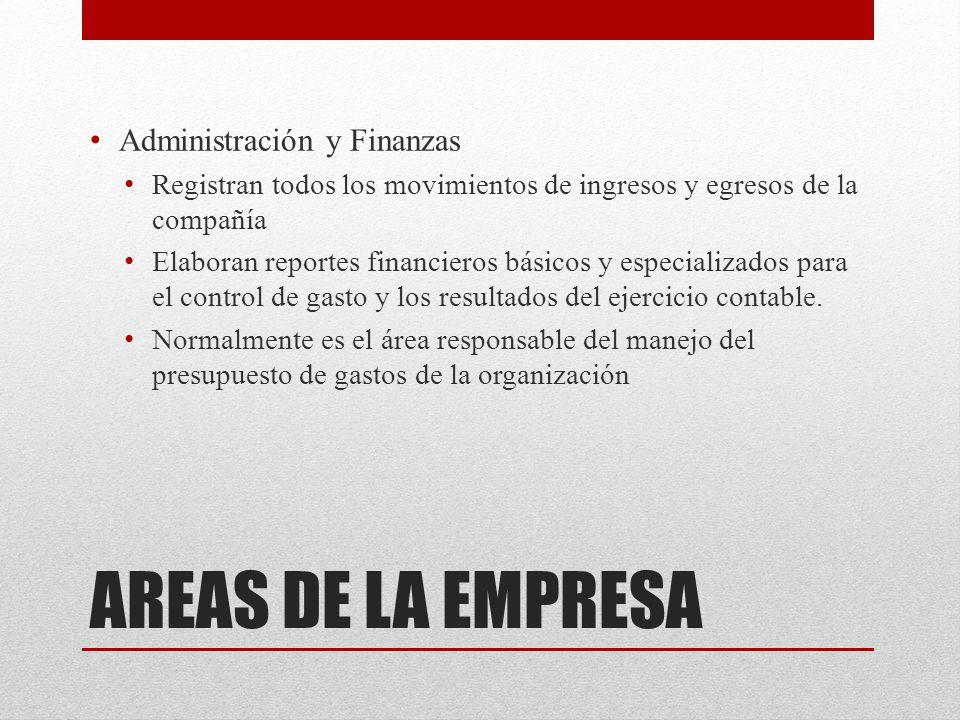 AREAS DE LA EMPRESA Administración y Finanzas Registran todos los movimientos de ingresos y egresos de la compañía Elaboran reportes financieros básicos y especializados para el control de gasto y los resultados del ejercicio contable.