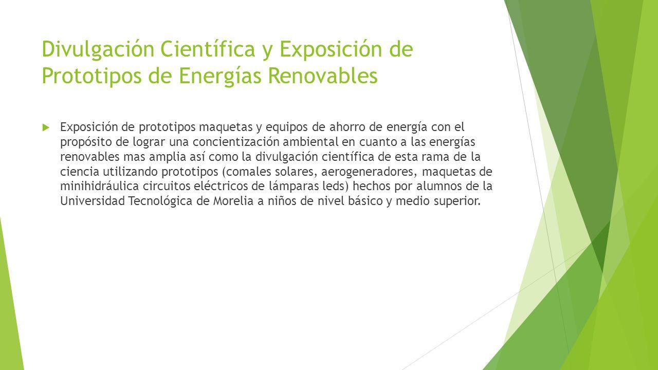 Divulgación Científica y Exposición de Prototipos de Energías Renovables Exposición de prototipos maquetas y equipos de ahorro de energía con el propó