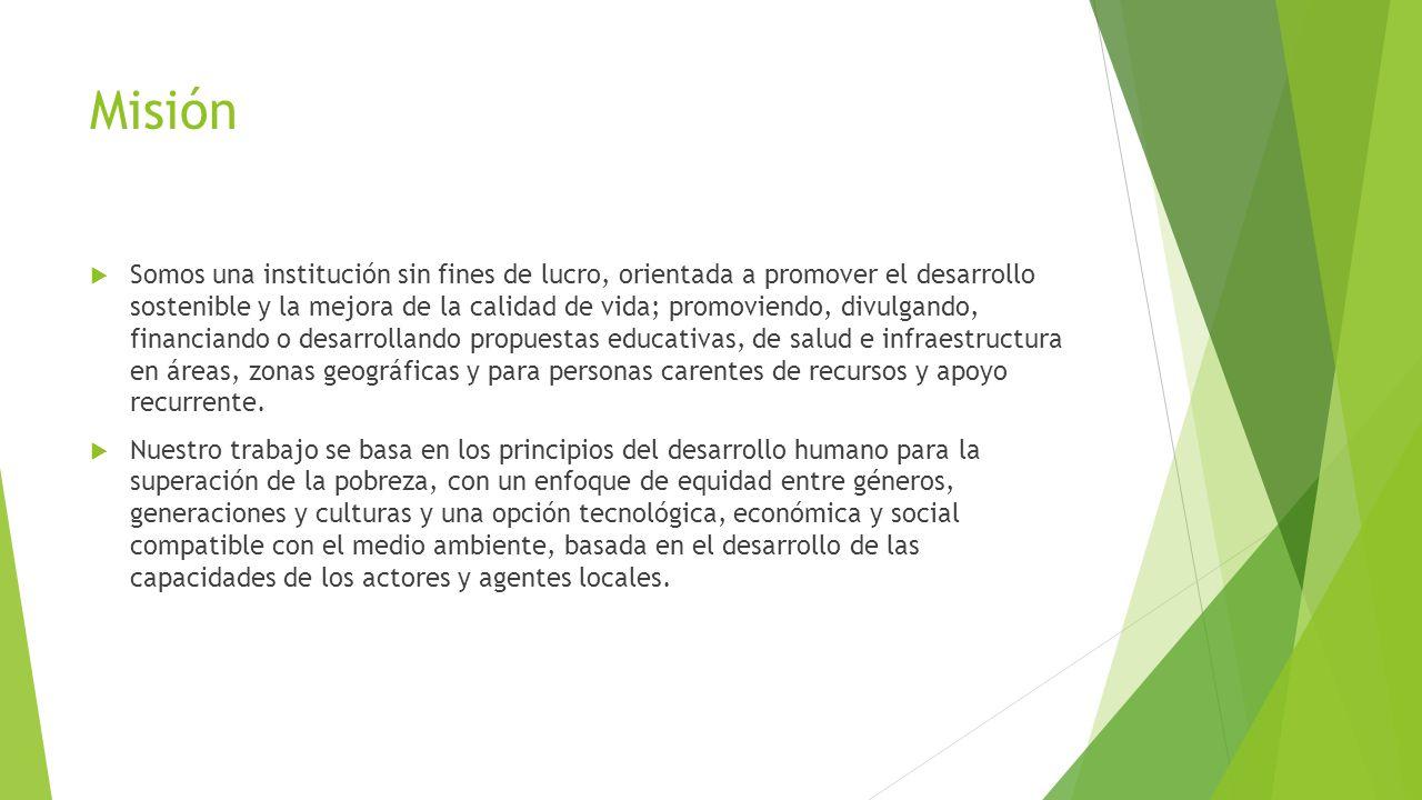VISIÓN Ser el patrón de referencia institucional para sumar voluntades y recursos en la búsqueda del desarrollo de grandes proyectos sociales que beneficien al mayor contingente de habitantes en México.