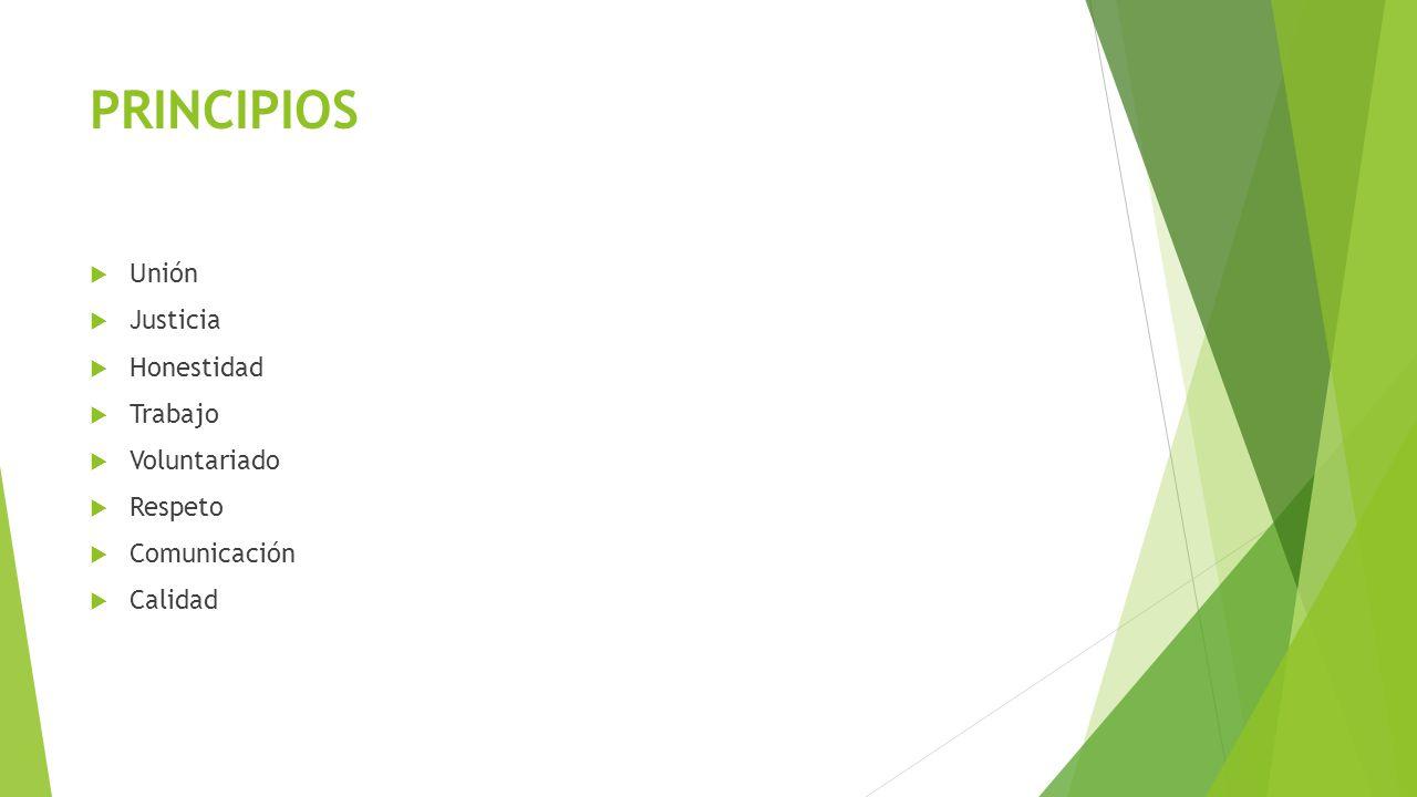 PRINCIPIOS Unión Justicia Honestidad Trabajo Voluntariado Respeto Comunicación Calidad
