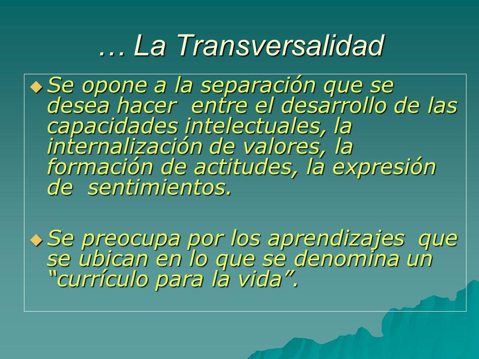 … La Transversalidad Se opone a la separación que se desea hacer entre el desarrollo de las capacidades intelectuales, la internalización de valores,