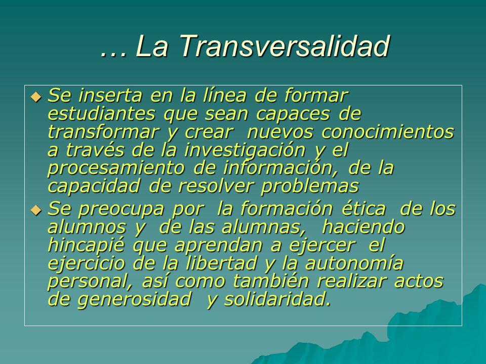 … La Transversalidad Se inserta en la línea de formar estudiantes que sean capaces de transformar y crear nuevos conocimientos a través de la investig