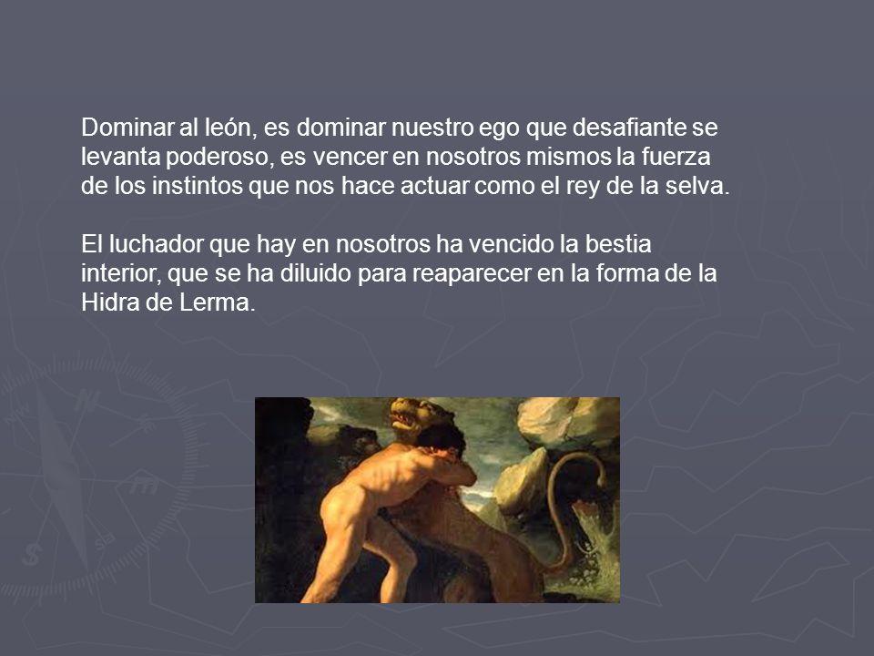 Cada ser humano lleva agazapada dentro de sí la fiera de Nemea, y mientras no lo acepte y asuma, no podrá realizar un trabajo de limpieza ética y espi