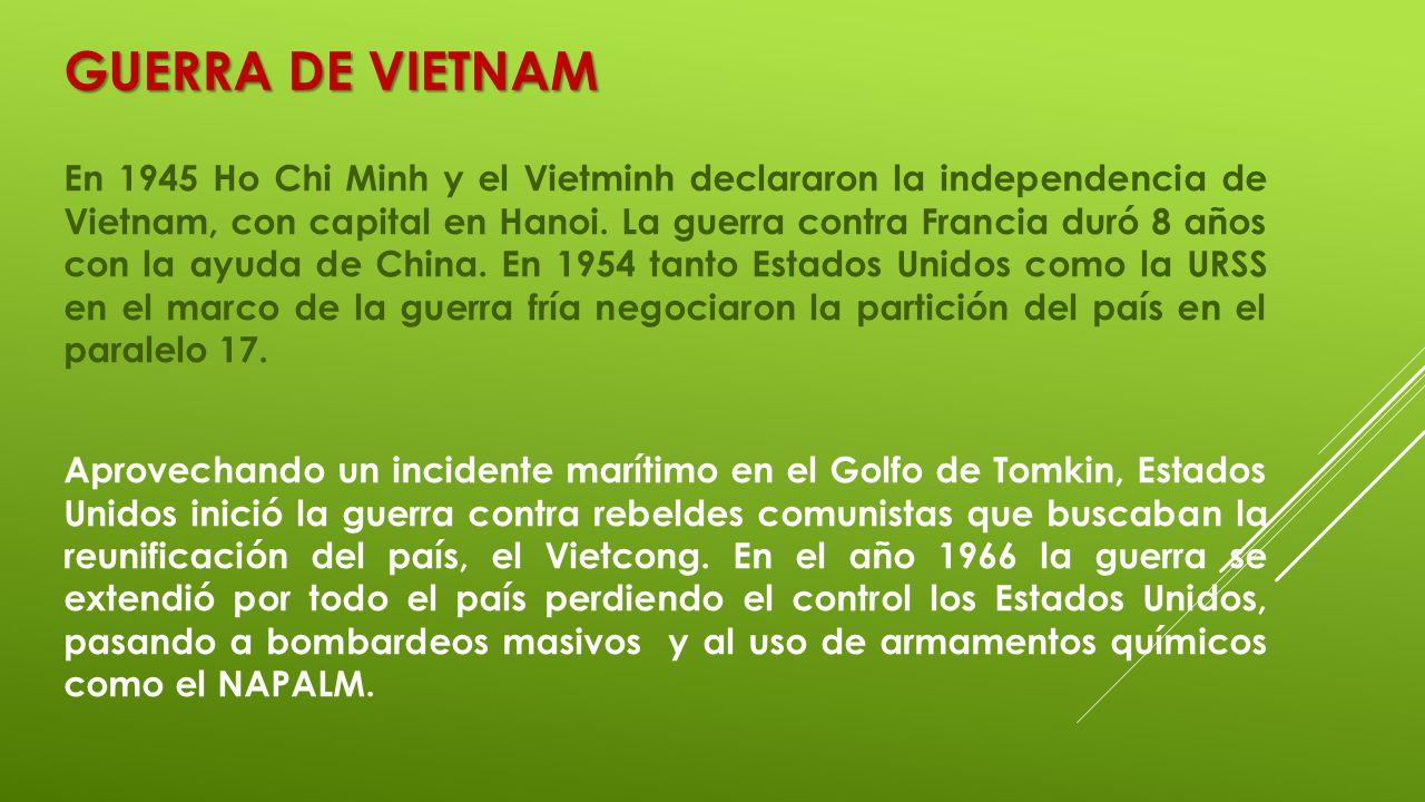 GUERRA DE VIETNAM En 1945 Ho Chi Minh y el Vietminh declararon la independencia de Vietnam, con capital en Hanoi. La guerra contra Francia duró 8 años