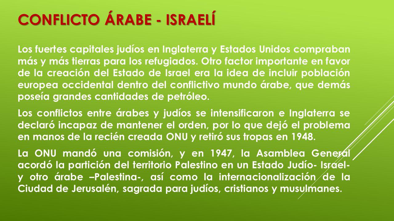 CONFLICTO ÁRABE - ISRAELÍ Los fuertes capitales judíos en Inglaterra y Estados Unidos compraban más y más tierras para los refugiados. Otro factor imp