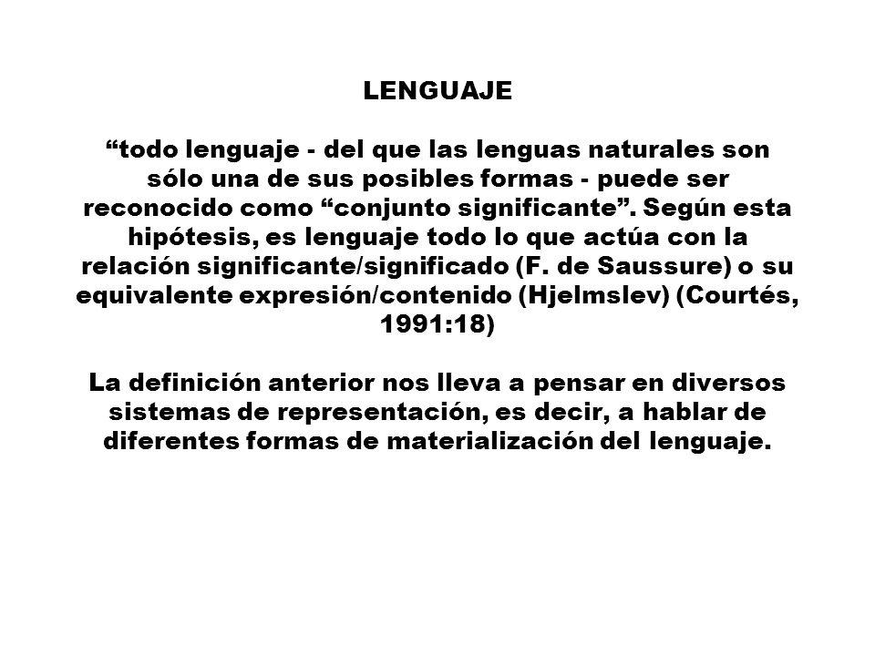 LENGUAJE todo lenguaje - del que las lenguas naturales son sólo una de sus posibles formas - puede ser reconocido como conjunto significante. Según es