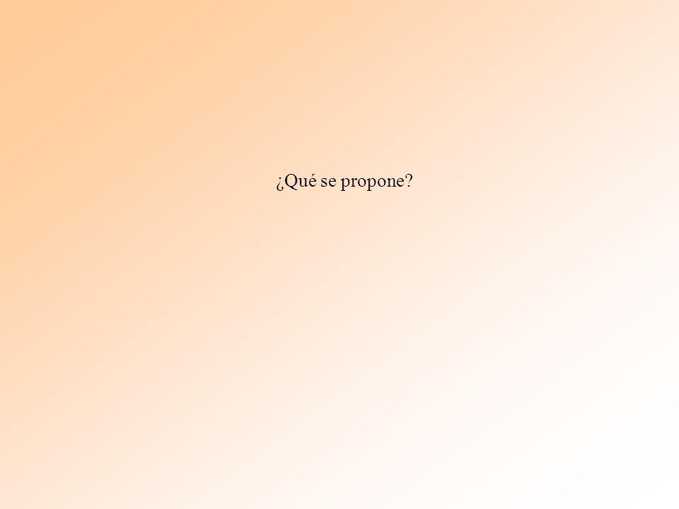 ¿Qué se propone?