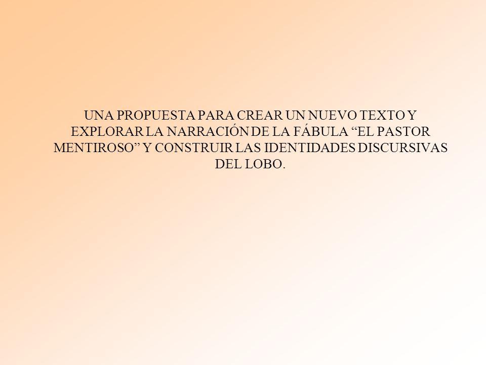 UNA PROPUESTA PARA CREAR UN NUEVO TEXTO Y EXPLORAR LA NARRACIÓN DE LA FÁBULA EL PASTOR MENTIROSO Y CONSTRUIR LAS IDENTIDADES DISCURSIVAS DEL LOBO.