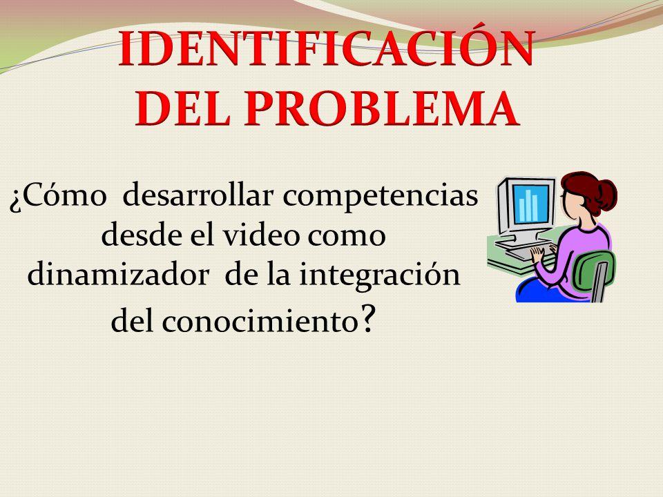 ¿Cómo desarrollar competencias desde el video como dinamizador de la integración del conocimiento