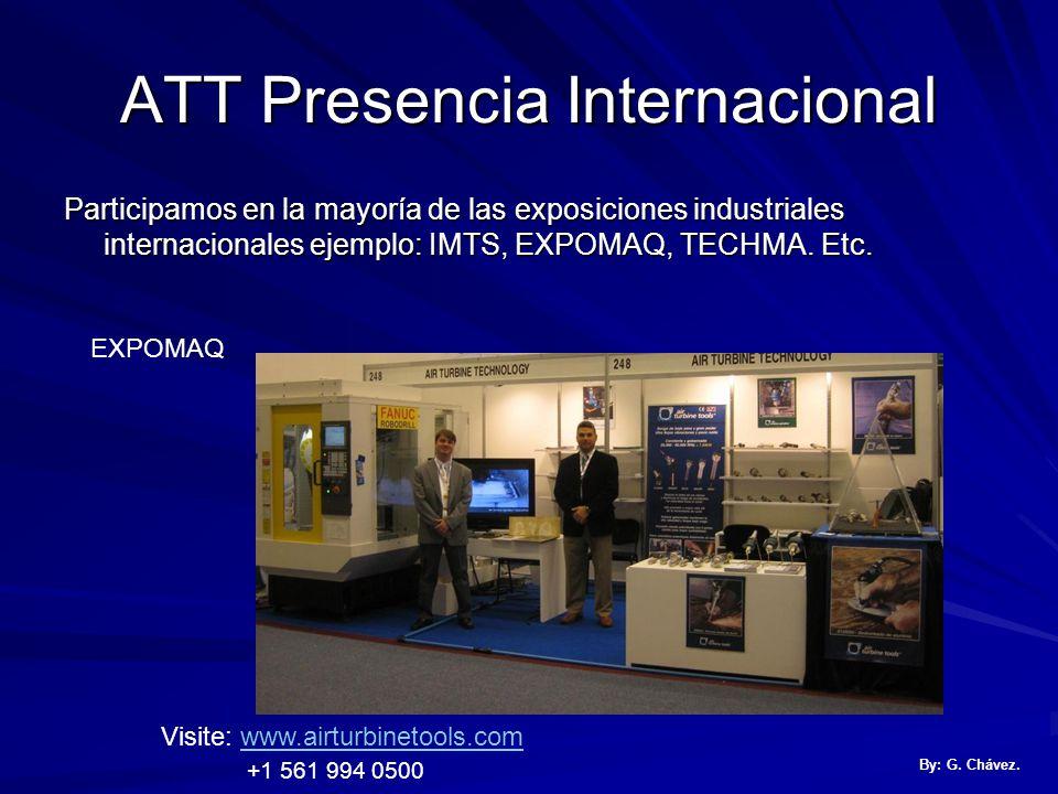 ATT Presencia Internacional Participamos en la mayoría de las exposiciones industriales internacionales ejemplo: IMTS, EXPOMAQ, TECHMA.