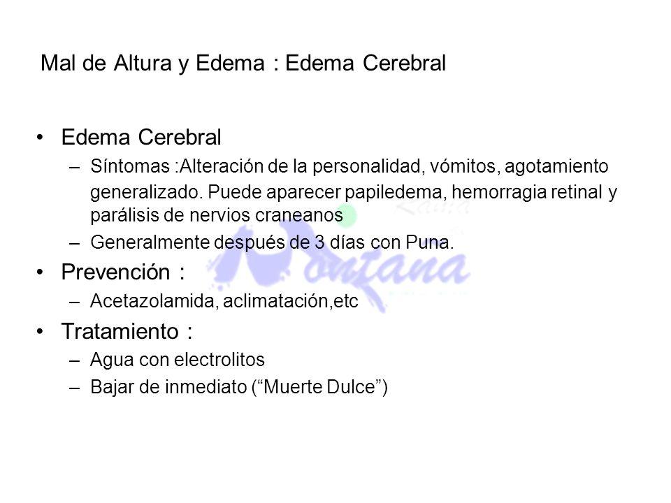 Mal de Altura y Edema : Edema Cerebral Edema Cerebral –Síntomas :Alteración de la personalidad, vómitos, agotamiento generalizado. Puede aparecer papi