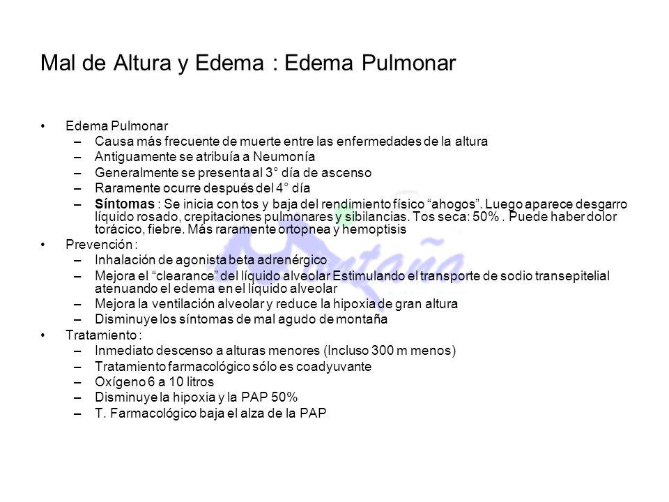 Mal de Altura y Edema : Edema Pulmonar Edema Pulmonar –Causa más frecuente de muerte entre las enfermedades de la altura –Antiguamente se atribuía a N
