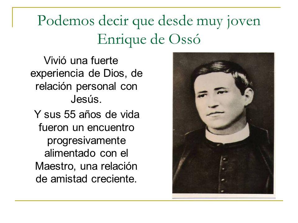Podemos decir que desde muy joven Enrique de Ossó Vivió una fuerte experiencia de Dios, de relación personal con Jesús. Y sus 55 años de vida fueron u