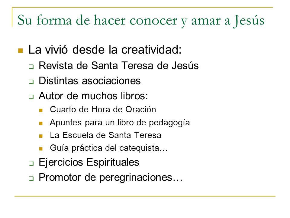 Su forma de hacer conocer y amar a Jesús La vivió desde la creatividad: Revista de Santa Teresa de Jesús Distintas asociaciones Autor de muchos libros