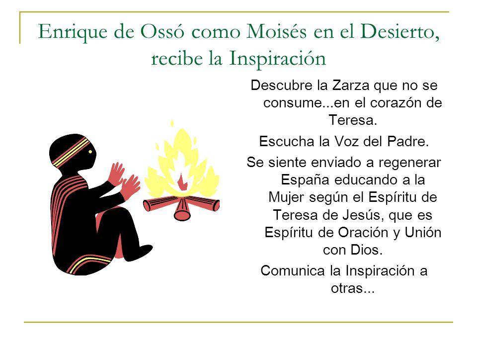 Enrique de Ossó como Moisés en el Desierto, recibe la Inspiración Descubre la Zarza que no se consume...en el corazón de Teresa. Escucha la Voz del Pa