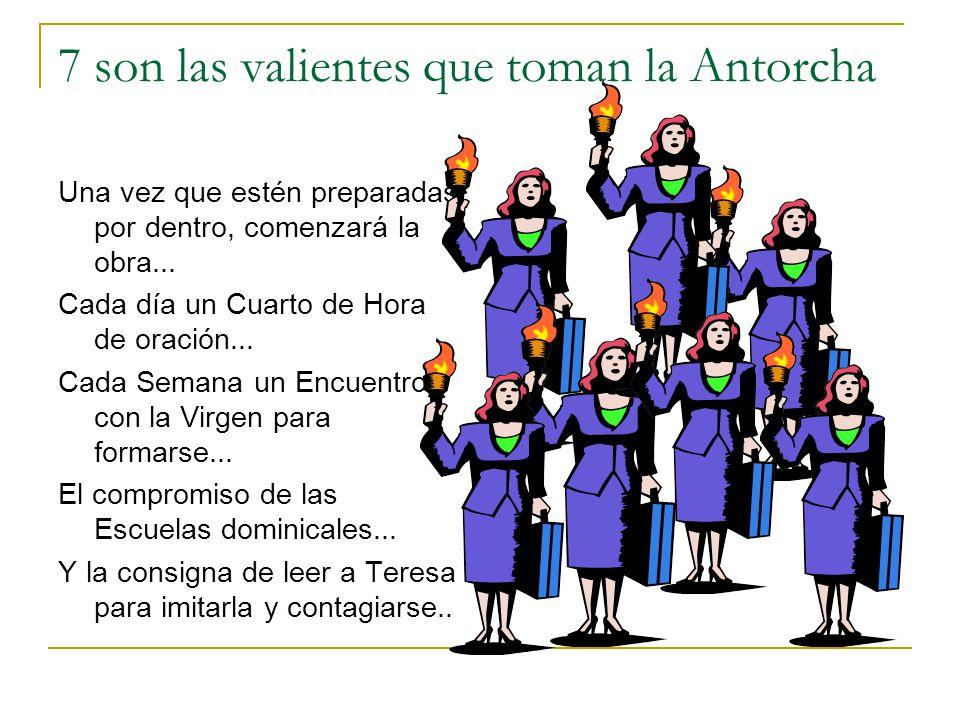 7 son las valientes que toman la Antorcha Una vez que estén preparadas por dentro, comenzará la obra... Cada día un Cuarto de Hora de oración... Cada