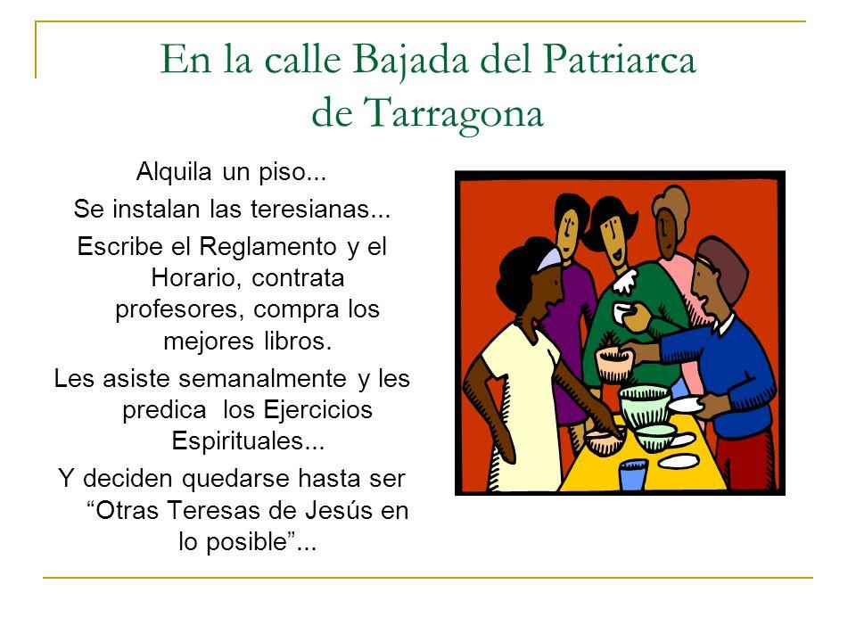 En la calle Bajada del Patriarca de Tarragona Alquila un piso... Se instalan las teresianas... Escribe el Reglamento y el Horario, contrata profesores