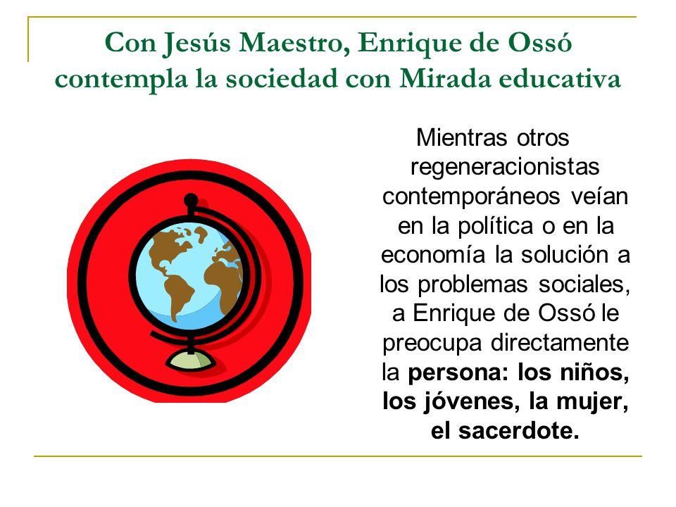 Con Jesús Maestro, Enrique de Ossó contempla la sociedad con Mirada educativa Mientras otros regeneracionistas contemporáneos veían en la política o e