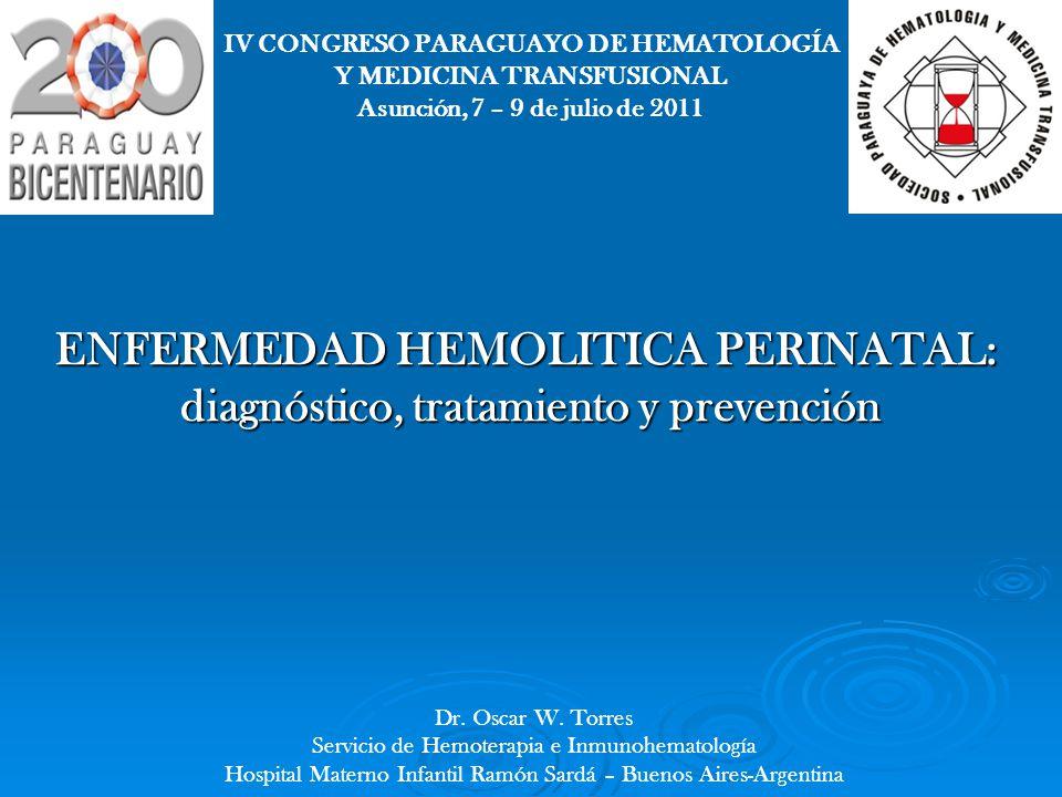 IV CONGRESO PARAGUAYO DE HEMATOLOGÍA Y MEDICINA TRANSFUSIONAL Asunción, 7 – 9 de julio de 2011 ENFERMEDAD HEMOLITICA PERINATAL: diagnóstico, tratamien