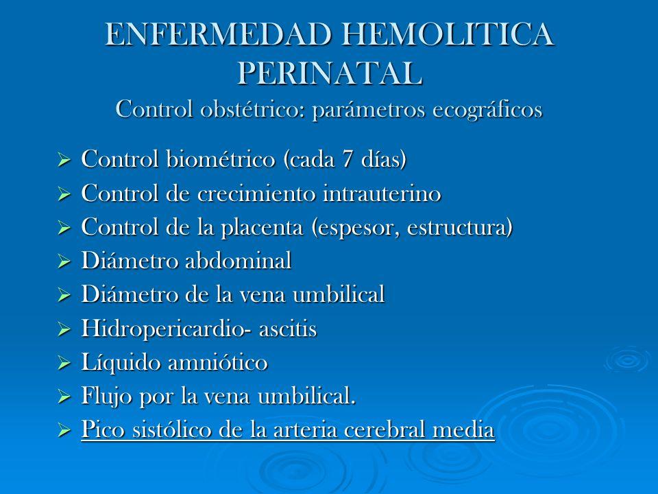 ENFERMEDAD HEMOLITICA PERINATAL Control obstétrico: parámetros ecográficos Control biométrico (cada 7 días) Control biométrico (cada 7 días) Control d