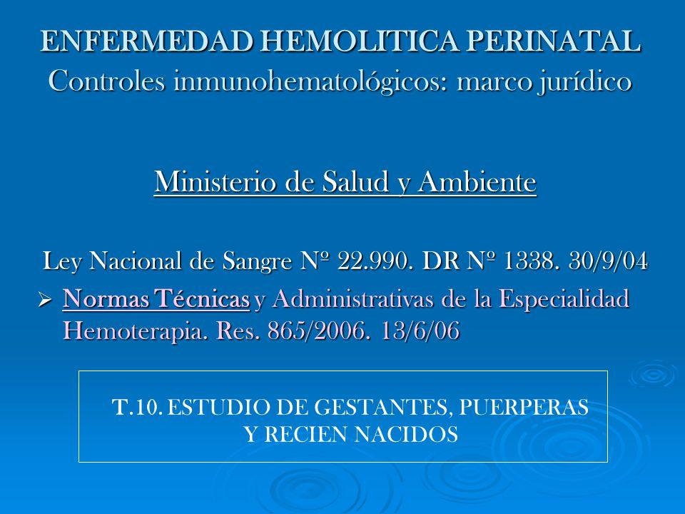 ENFERMEDAD HEMOLITICA PERINATAL Controles inmunohematológicos: marco jurídico Ministerio de Salud y Ambiente Ley Nacional de Sangre Nº 22.990. DR Nº 1
