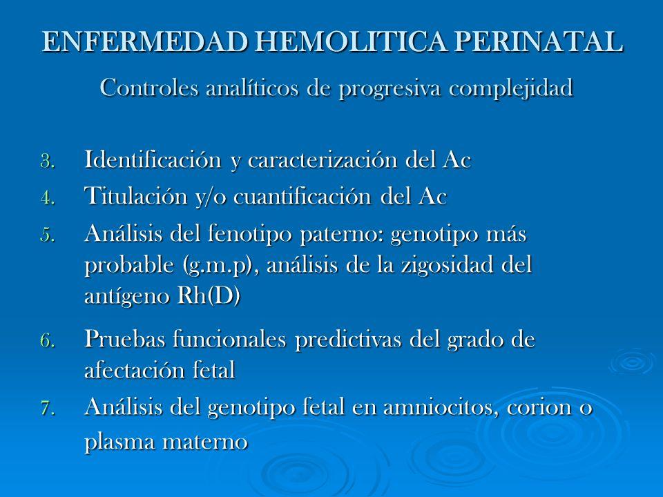 ENFERMEDAD HEMOLITICA PERINATAL Controles analíticos de progresiva complejidad 3. Identificación y caracterización del Ac 4. Titulación y/o cuantifica