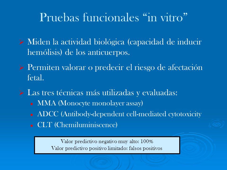 Pruebas funcionales in vitro Miden la actividad biológica (capacidad de inducir hemólisis) de los anticuerpos. Permiten valorar o predecir el riesgo d