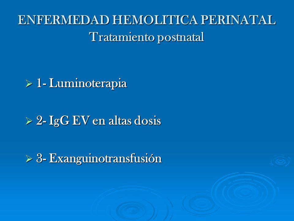 ENFERMEDAD HEMOLITICA PERINATAL Tratamiento postnatal 1- Luminoterapia 1- Luminoterapia 2- IgG EV en altas dosis 2- IgG EV en altas dosis 3- Exanguino