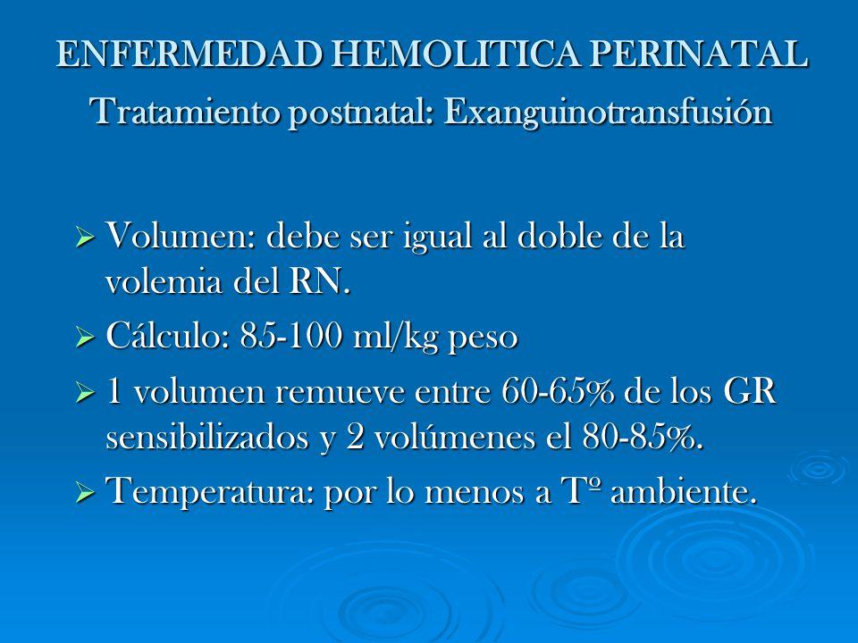 ENFERMEDAD HEMOLITICA PERINATAL Tratamiento postnatal: Exanguinotransfusión Volumen: debe ser igual al doble de la volemia del RN. Volumen: debe ser i