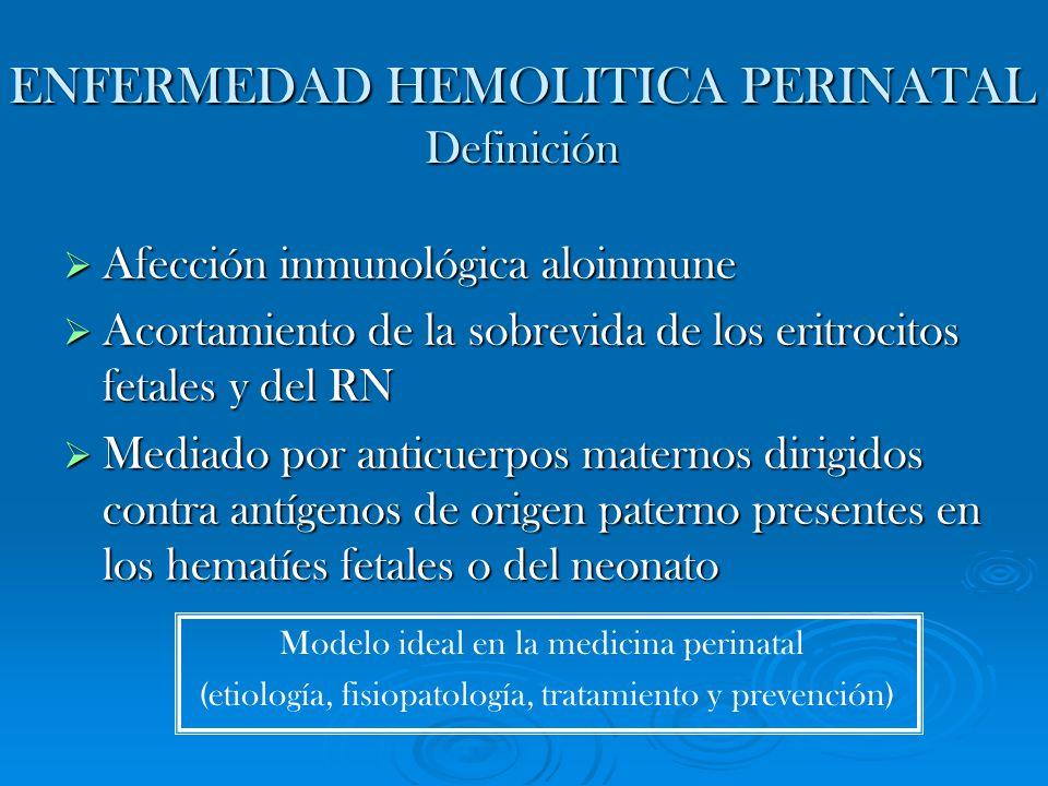 ENFERMEDAD HEMOLITICA PERINATAL Definición Afección inmunológica aloinmune Afección inmunológica aloinmune Acortamiento de la sobrevida de los eritroc