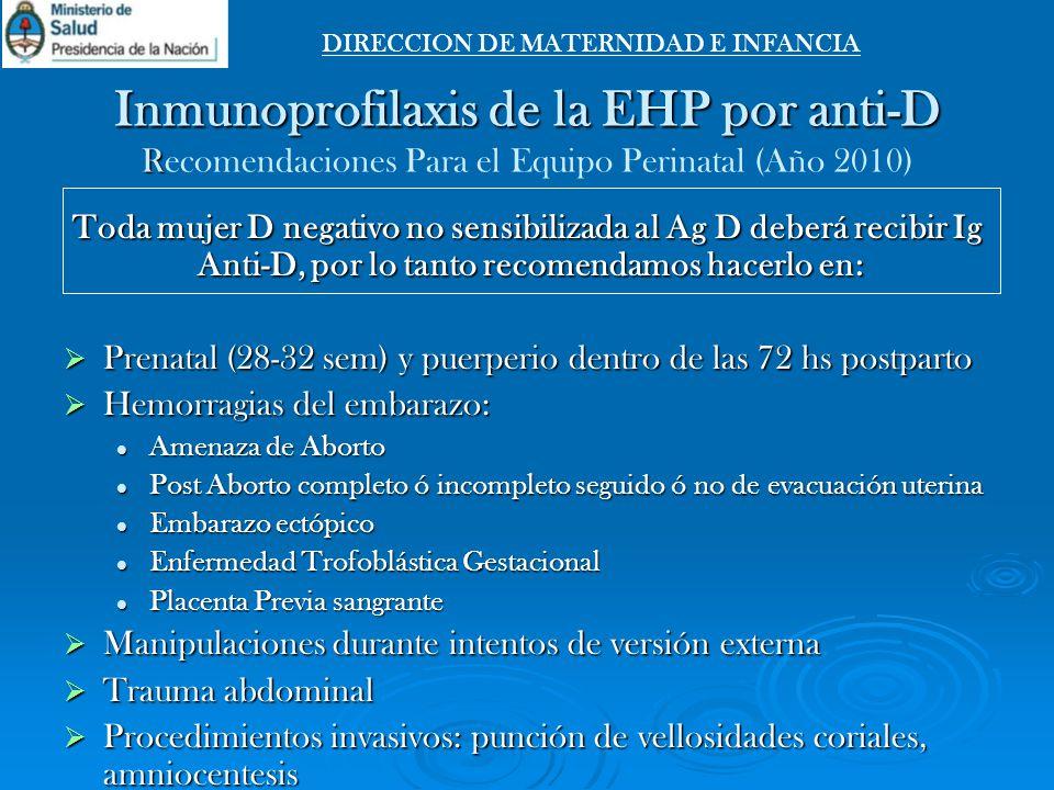 Inmunoprofilaxis de la EHP por anti-D R Inmunoprofilaxis de la EHP por anti-D Recomendaciones Para el Equipo Perinatal (Año 2010) Toda mujer D negativ