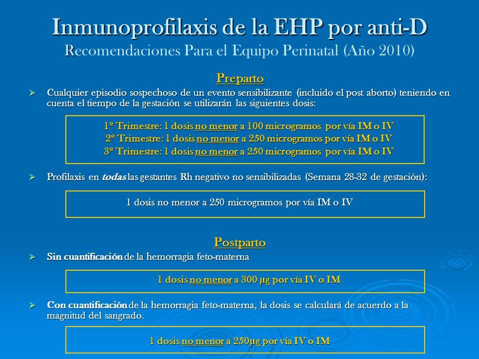 Inmunoprofilaxis de la EHP por anti-D R Inmunoprofilaxis de la EHP por anti-D Recomendaciones Para el Equipo Perinatal (Año 2010) Preparto Cualquier e