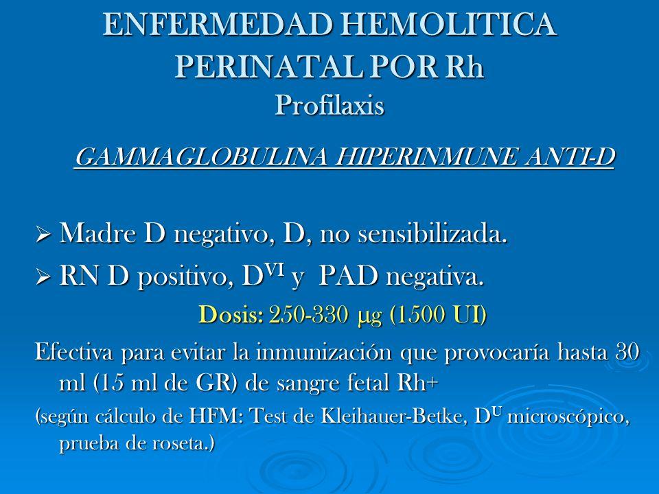 ENFERMEDAD HEMOLITICA PERINATAL POR Rh Profilaxis GAMMAGLOBULINA HIPERINMUNE ANTI-D Madre D negativo, D, no sensibilizada. Madre D negativo, D, no sen