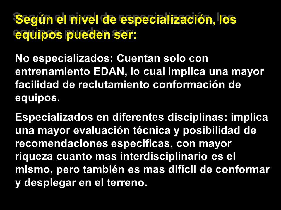 Según el nivel de especialización, los equipos pueden ser: No especializados: Cuentan solo con entrenamiento EDAN, lo cual implica una mayor facilidad