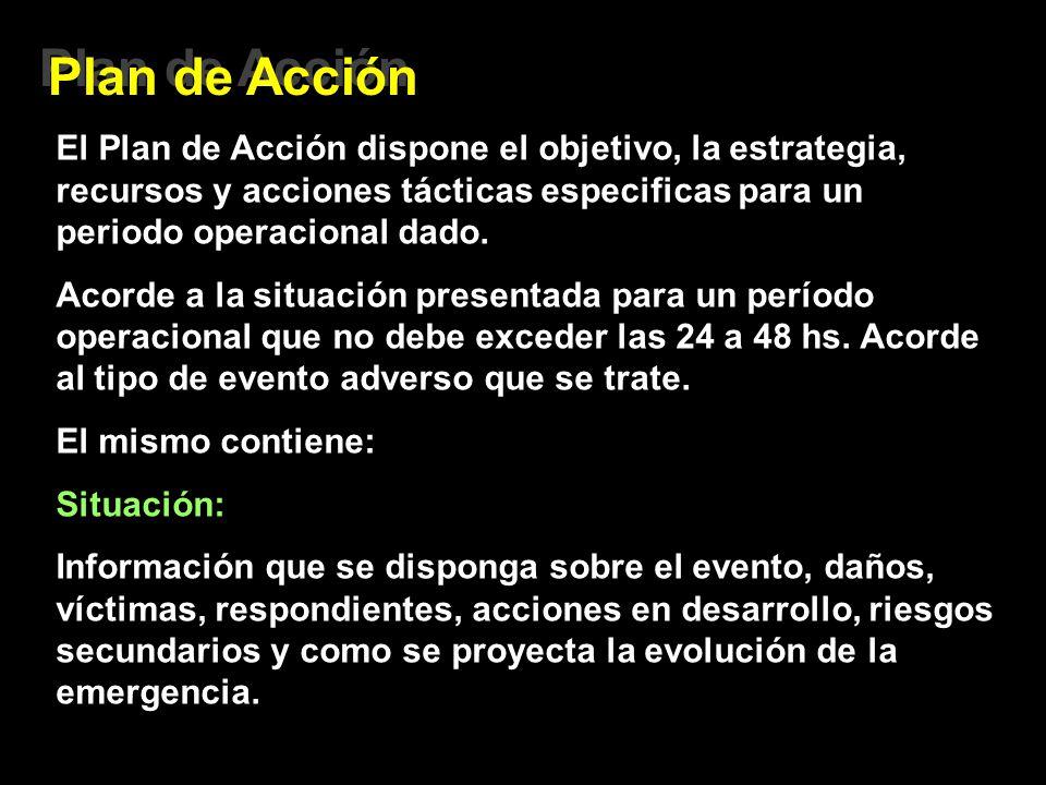 Plan de Acción El Plan de Acción dispone el objetivo, la estrategia, recursos y acciones tácticas especificas para un periodo operacional dado. Acorde