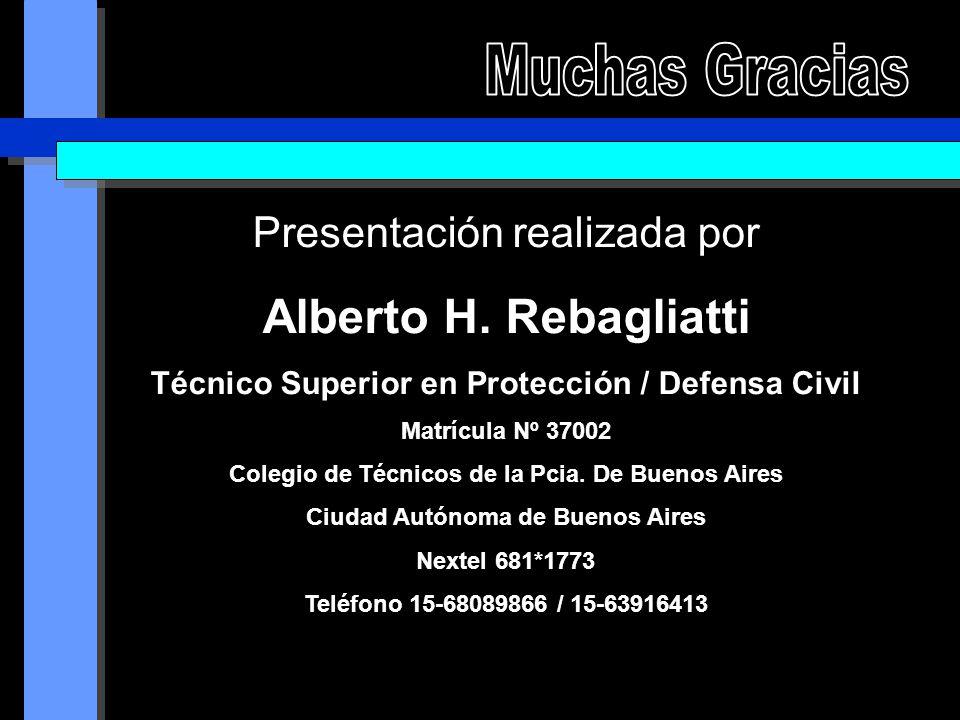 Presentación realizada por Alberto H. Rebagliatti Técnico Superior en Protección / Defensa Civil Matrícula Nº 37002 Colegio de Técnicos de la Pcia. De