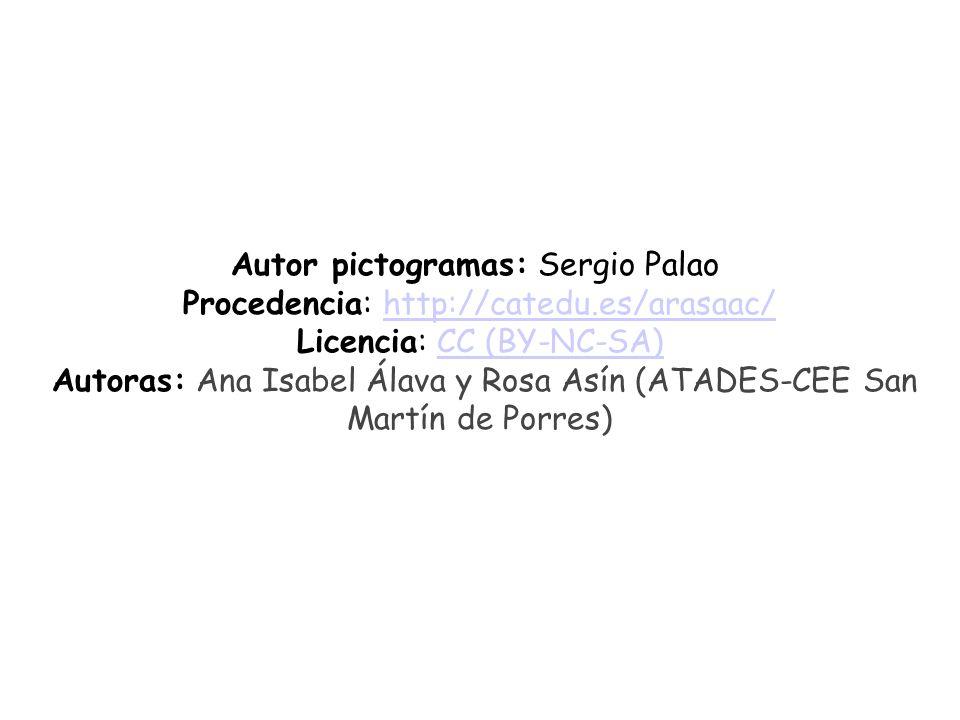 Autor pictogramas: Sergio Palao Procedencia: http://catedu.es/arasaac/ http://catedu.es/arasaac/ Licencia: CC (BY-NC-SA)CC (BY-NC-SA) Autoras: Ana Isabel Álava y Rosa Asín (ATADES-CEE San Martín de Porres)