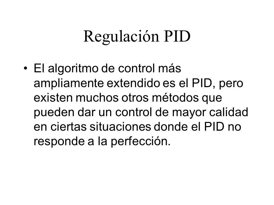 Regulación PID El algoritmo de control más ampliamente extendido es el PID, pero existen muchos otros métodos que pueden dar un control de mayor calidad en ciertas situaciones donde el PID no responde a la perfección.