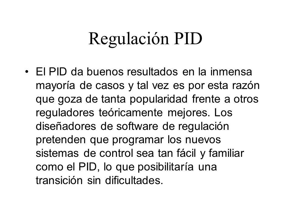 Regulación PID El PID da buenos resultados en la inmensa mayoría de casos y tal vez es por esta razón que goza de tanta popularidad frente a otros reguladores teóricamente mejores.
