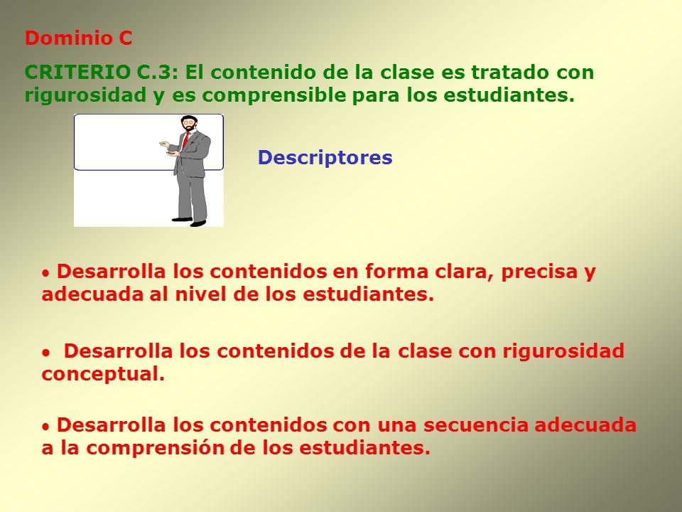 Dominio C Descriptores CRITERIO C.3: El contenido de la clase es tratado con rigurosidad y es comprensible para los estudiantes. Desarrolla los conten