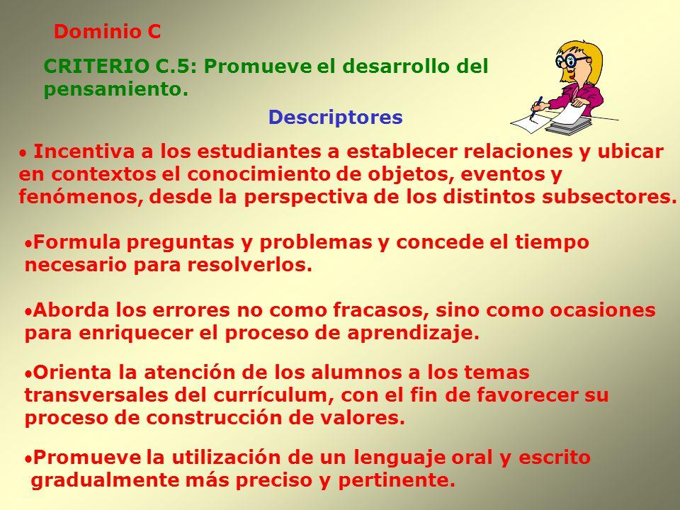 Dominio C Descriptores CRITERIO C.5: Promueve el desarrollo del pensamiento. Incentiva a los estudiantes a establecer relaciones y ubicar en contextos