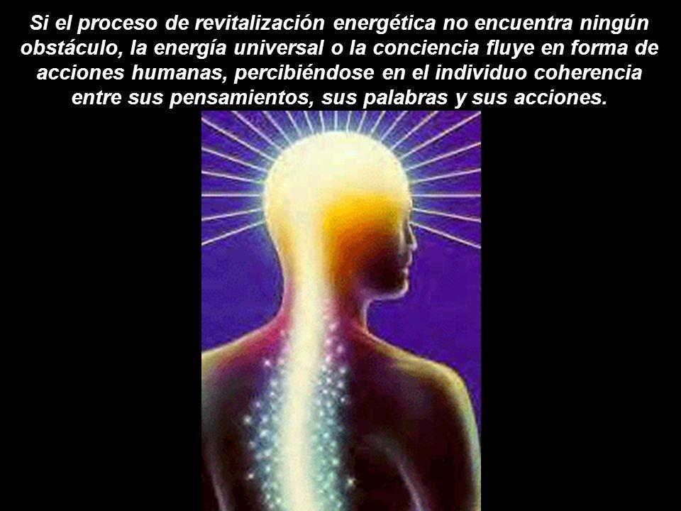 Al circular la energía cada una de las células y de los átomos se revitalizan, y a su vez este movimiento también funciona como un puente que conecta