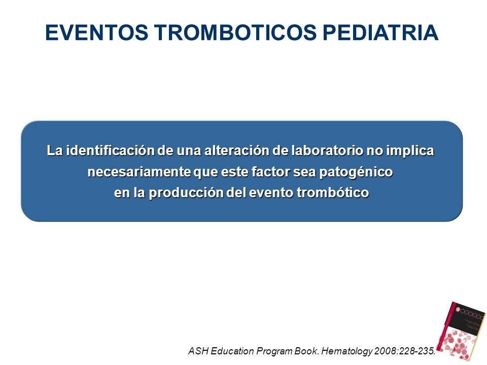 ASH Education Program Book. Hematology 2008:228-235. La identificación de una alteración de laboratorio no implica necesariamente que este factor sea