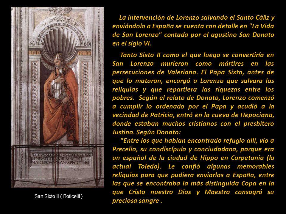 Nos situamos así en el año 258, en el que era Papa, Sixto II. Se desató entonces una persecución contra los cristianos, promovida por el emperador Val