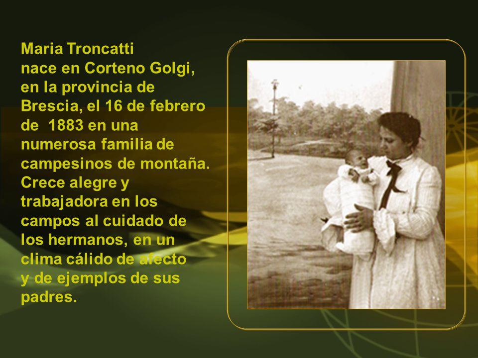 Maria Troncatti nace en Corteno Golgi, en la provincia de Brescia, el 16 de febrero de 1883 en una numerosa familia de campesinos de montaña.