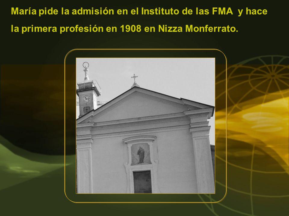 María pide la admisión en el Instituto de las FMA y hace la primera profesión en 1908 en Nizza Monferrato.