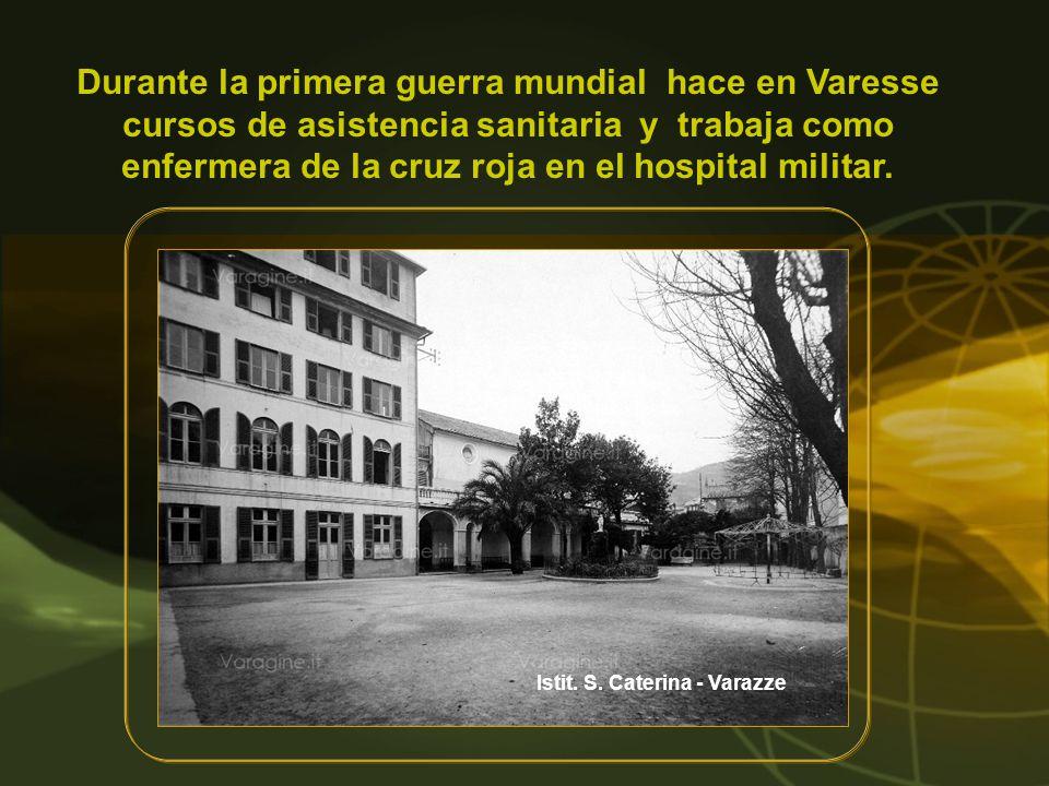 Durante la primera guerra mundial hace en Varesse cursos de asistencia sanitaria y trabaja como enfermera de la cruz roja en el hospital militar.