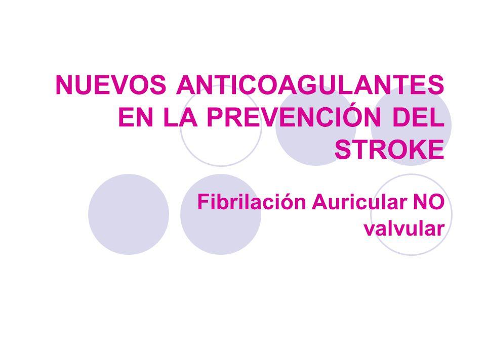 NUEVOS ANTICOAGULANTES EN LA PREVENCIÓN DEL STROKE Fibrilación Auricular NO valvular