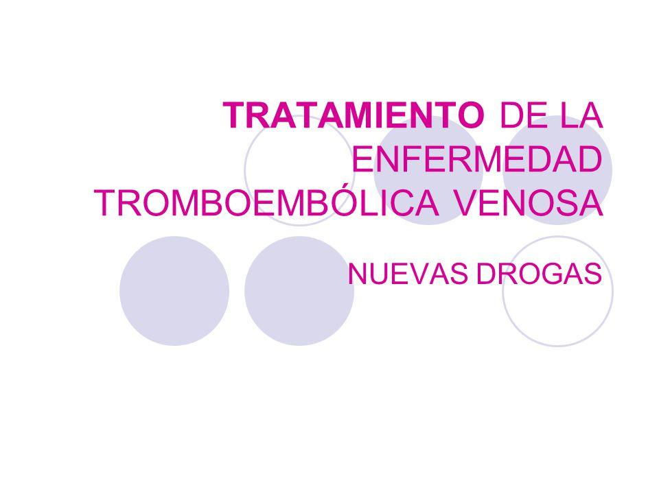 TRATAMIENTO DE LA ENFERMEDAD TROMBOEMBÓLICA VENOSA NUEVAS DROGAS