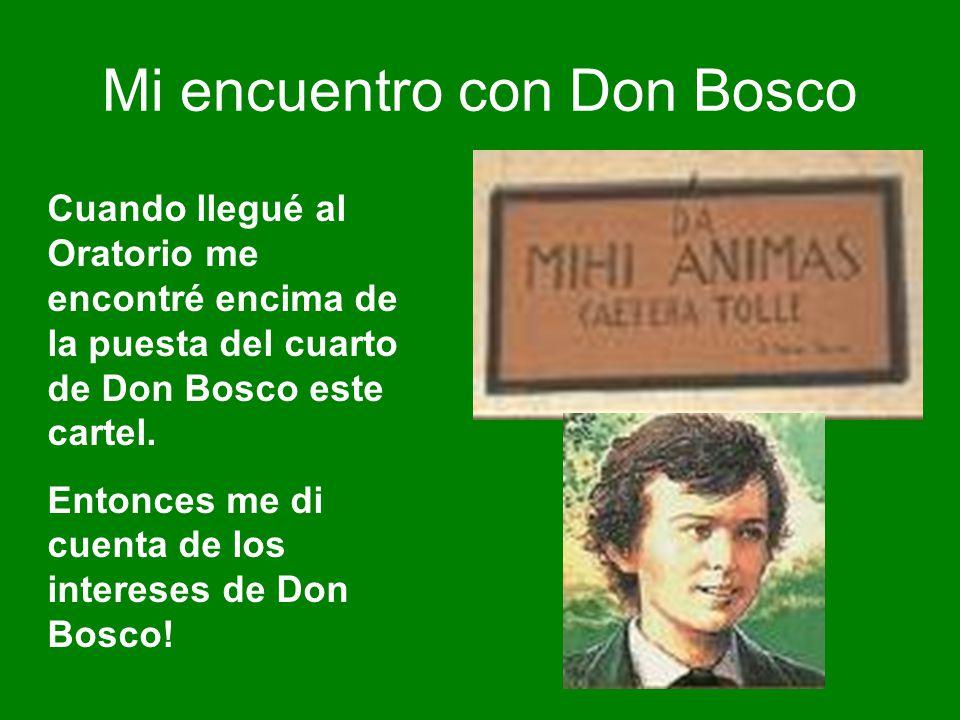 Mi encuentro con Don Bosco Cuando llegué al Oratorio me encontré encima de la puesta del cuarto de Don Bosco este cartel. Entonces me di cuenta de los